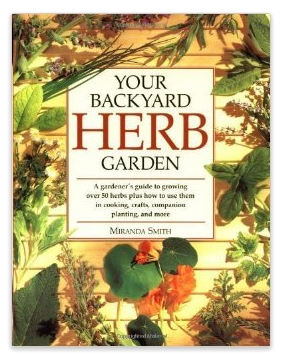 Your Backyard Herb Garden  A Gardener s Guide to Growing Over 50 Herbs Plus How to Use Them in Cooking  Crafts  Companion Planting and More